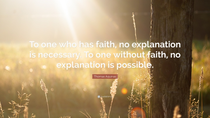 49795-Thomas-Aquinas-Quote-To-one-who-has-faith-no-explanation-is
